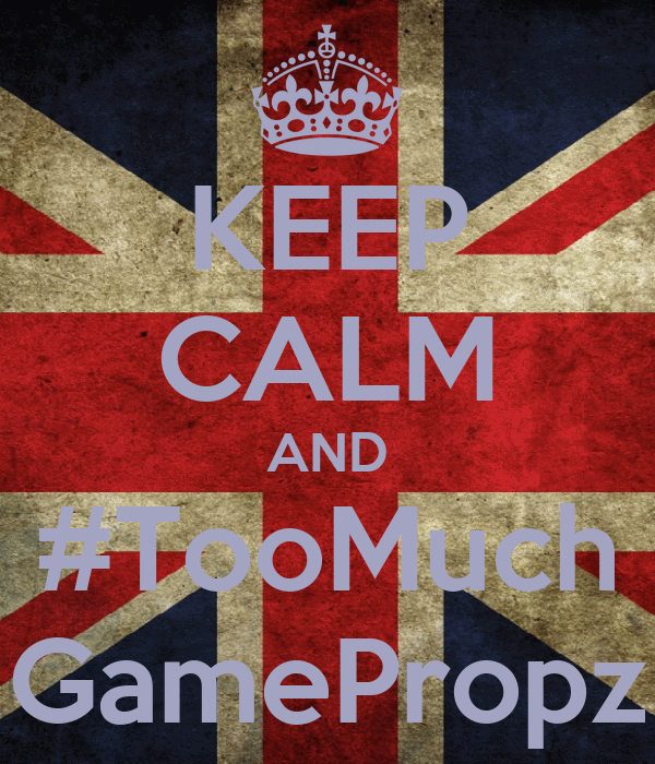 KEEP CALM AND #TooMuch GamePropz