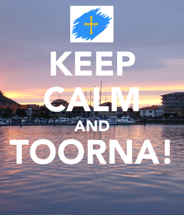 KEEP CALM AND TOORNA!