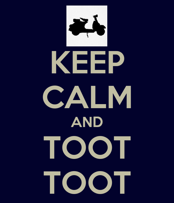 KEEP CALM AND TOOT TOOT