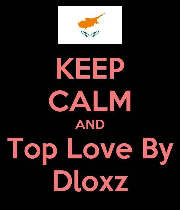 KEEP CALM AND Top Love By Dloxz
