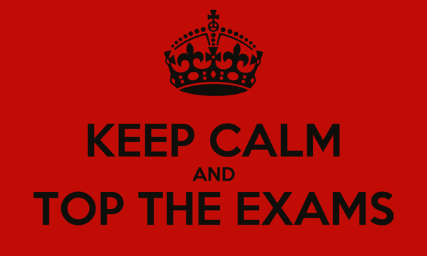 KEEP CALM AND TOP THE EXAMS