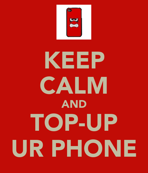 KEEP CALM AND TOP-UP UR PHONE