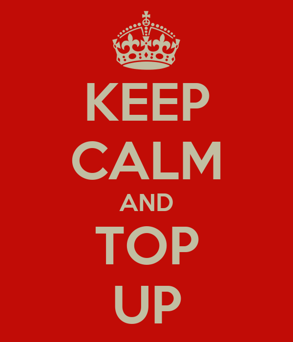 KEEP CALM AND TOP UP