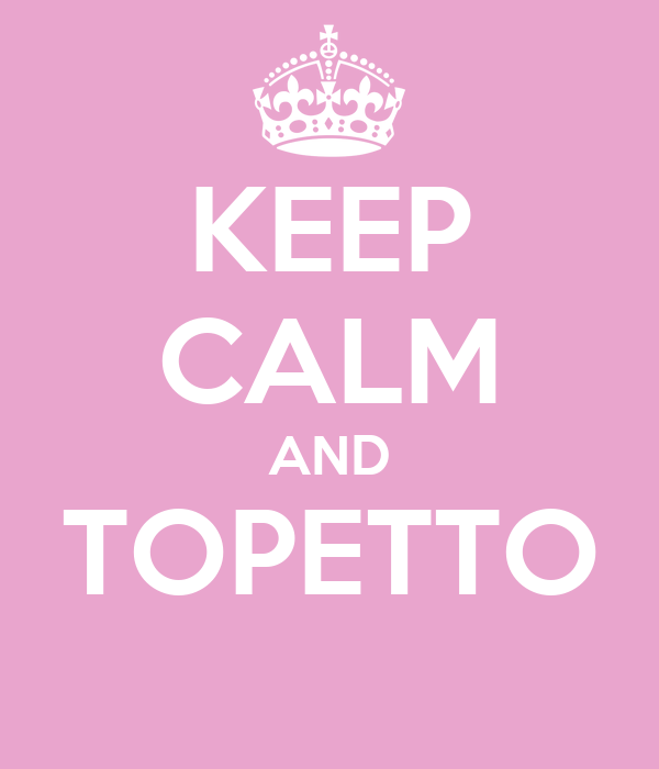 KEEP CALM AND TOPETTO