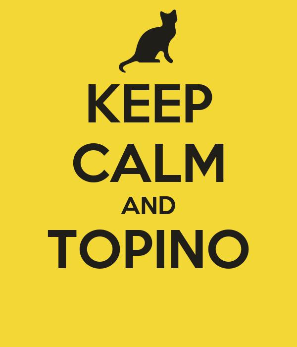 KEEP CALM AND TOPINO