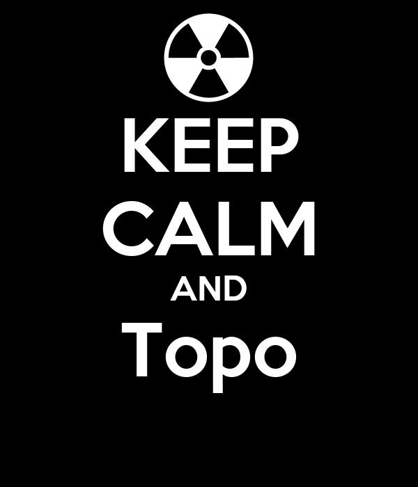 KEEP CALM AND Topo