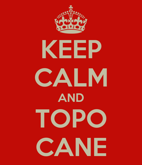 KEEP CALM AND TOPO CANE