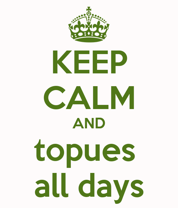 KEEP CALM AND topues  all days