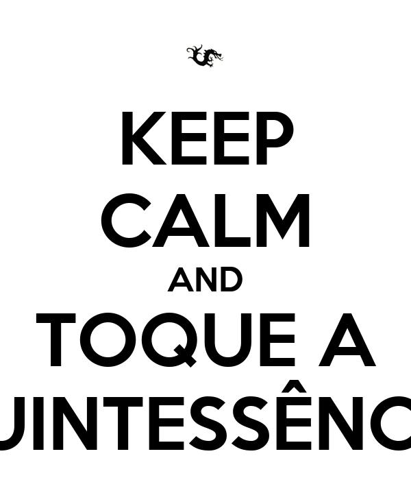 KEEP CALM AND TOQUE A QUINTESSÊNCIA