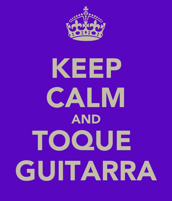 KEEP CALM AND TOQUE  GUITARRA