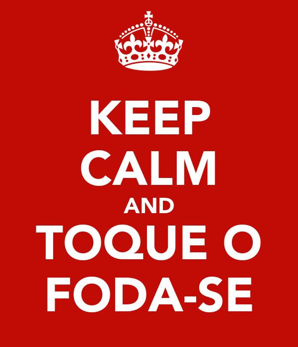 KEEP CALM AND TOQUE O FODA-SE