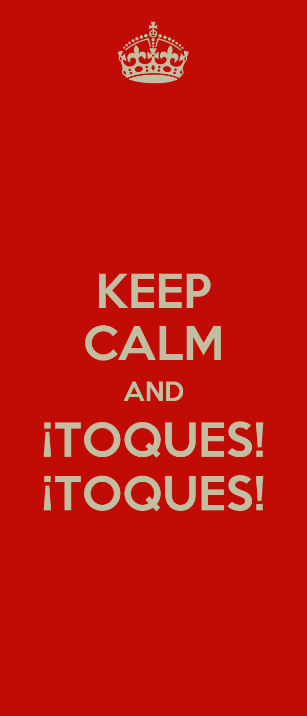 KEEP CALM AND ¡TOQUES! ¡TOQUES!
