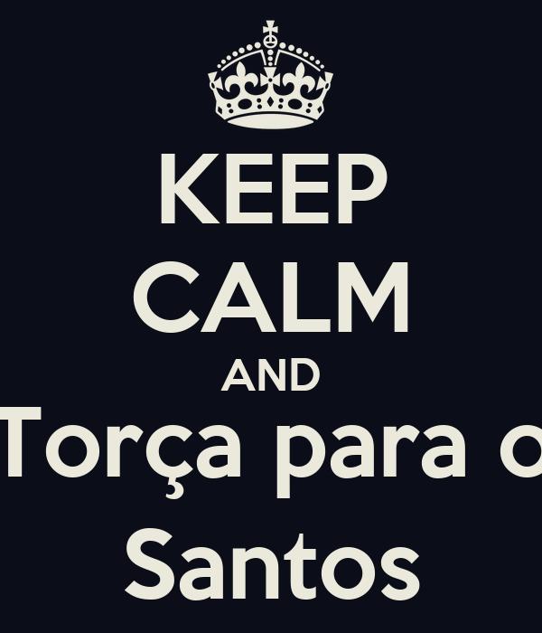 KEEP CALM AND Torça para o Santos