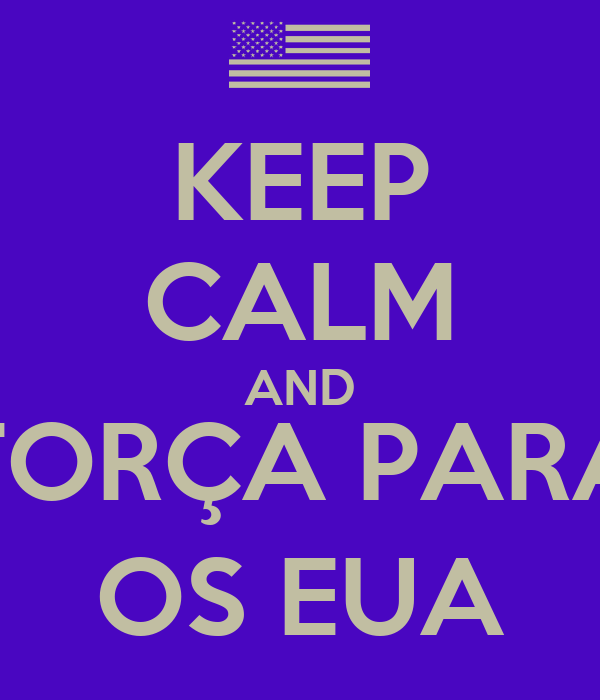 KEEP CALM AND TORÇA PARA OS EUA
