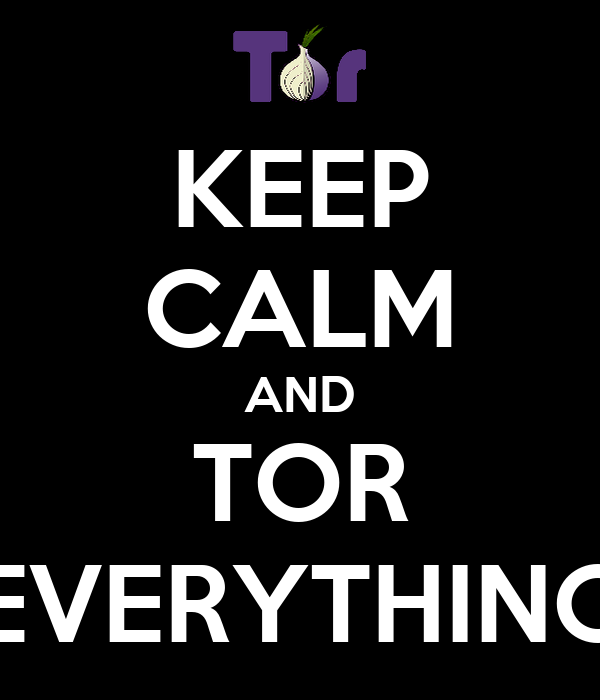 KEEP CALM AND TOR EVERYTHING