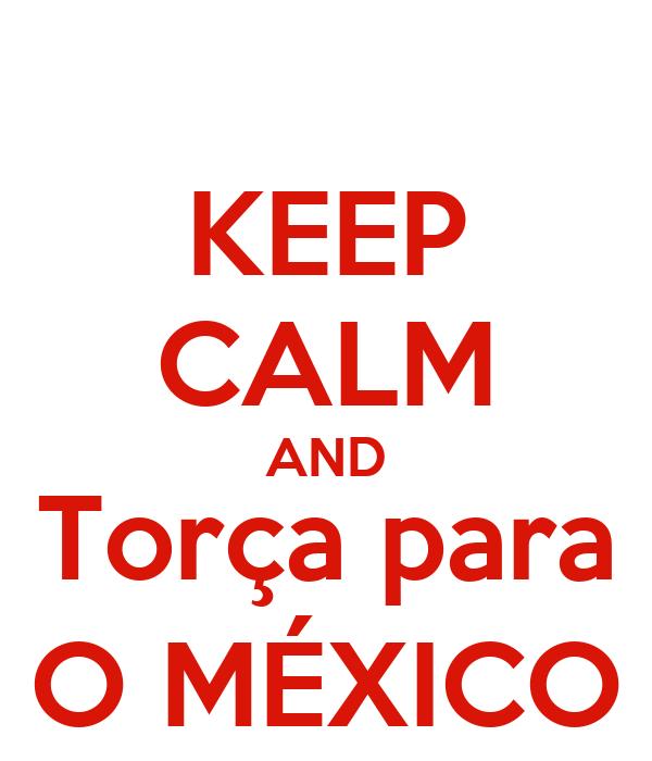 KEEP CALM AND   Torça para   O MÉXICO