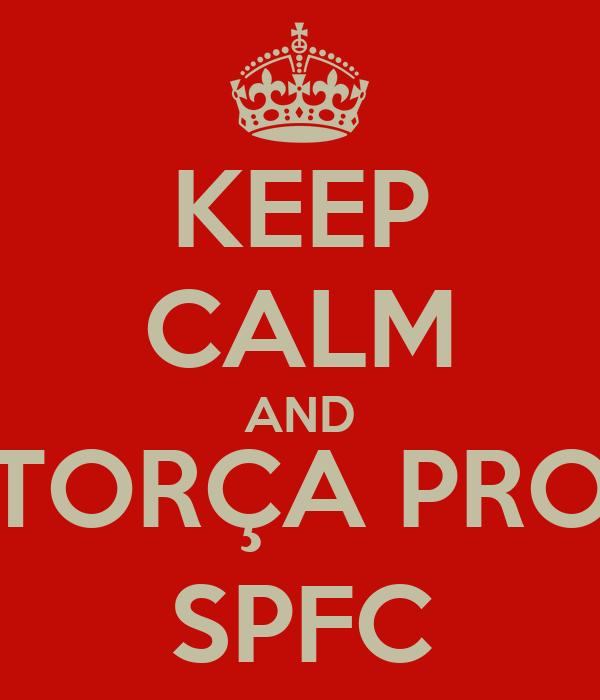 KEEP CALM AND TORÇA PRO SPFC