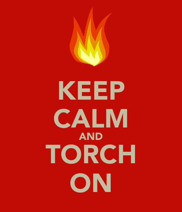 KEEP CALM AND TORCH ON