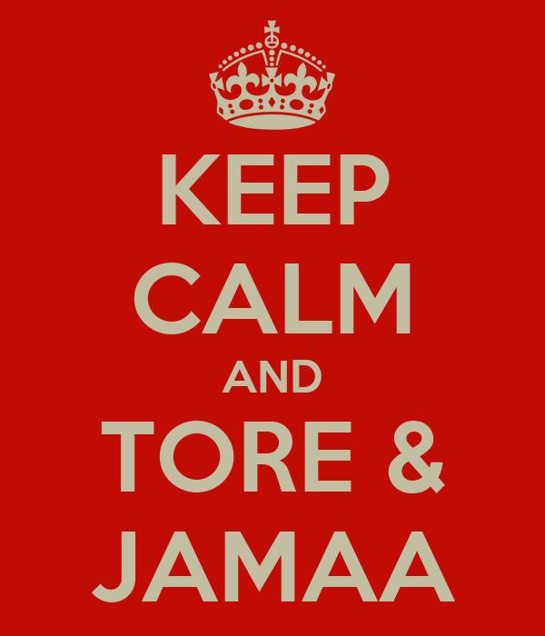KEEP CALM AND TORE & JAMAA
