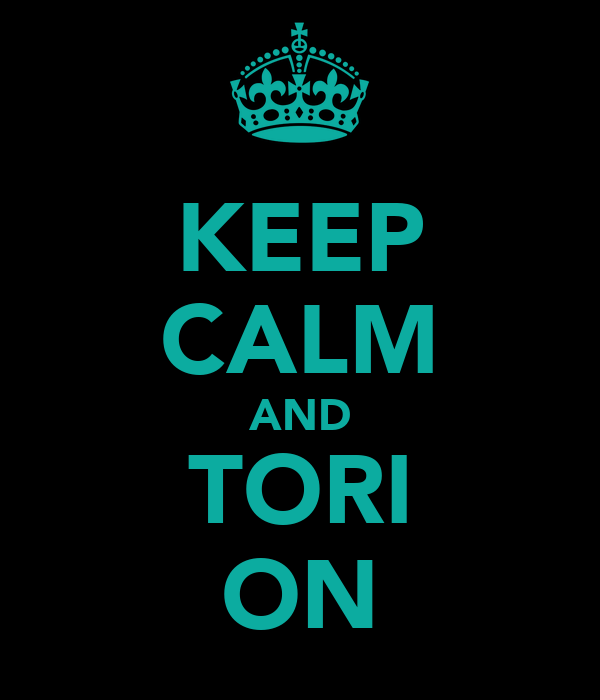 KEEP CALM AND TORI ON