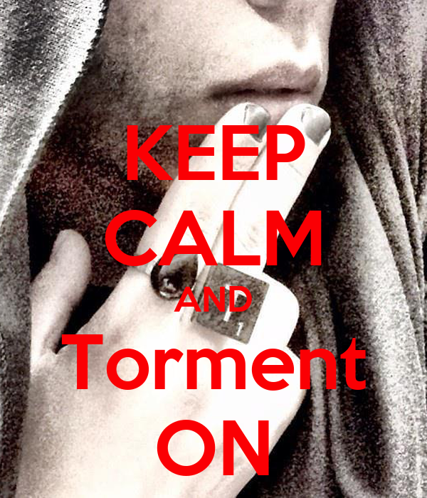 KEEP CALM AND Torment ON