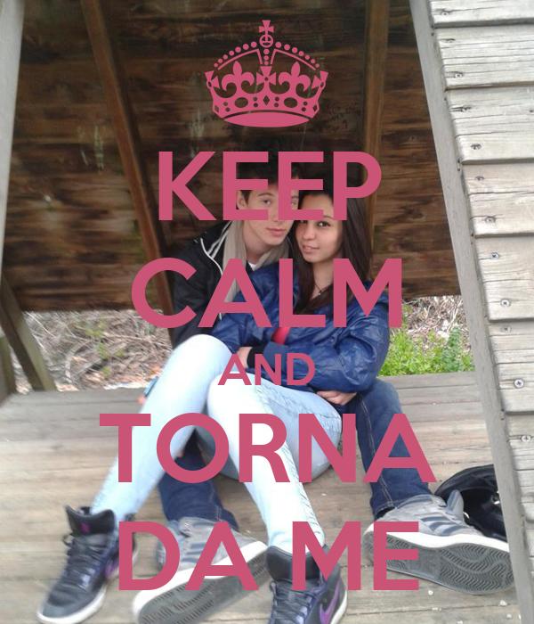 KEEP CALM AND TORNA DA ME