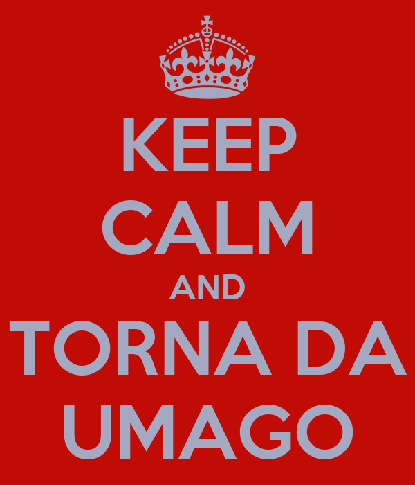 KEEP CALM AND TORNA DA UMAGO