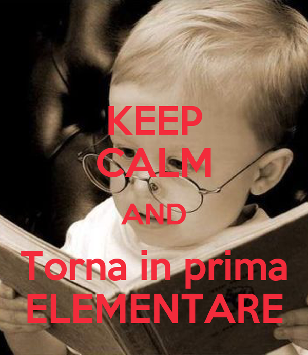 KEEP CALM AND Torna in prima ELEMENTARE