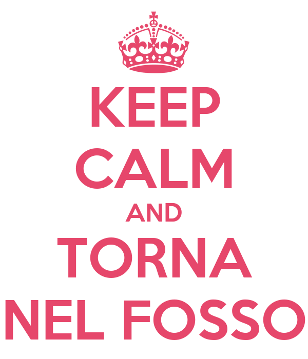 KEEP CALM AND TORNA NEL FOSSO