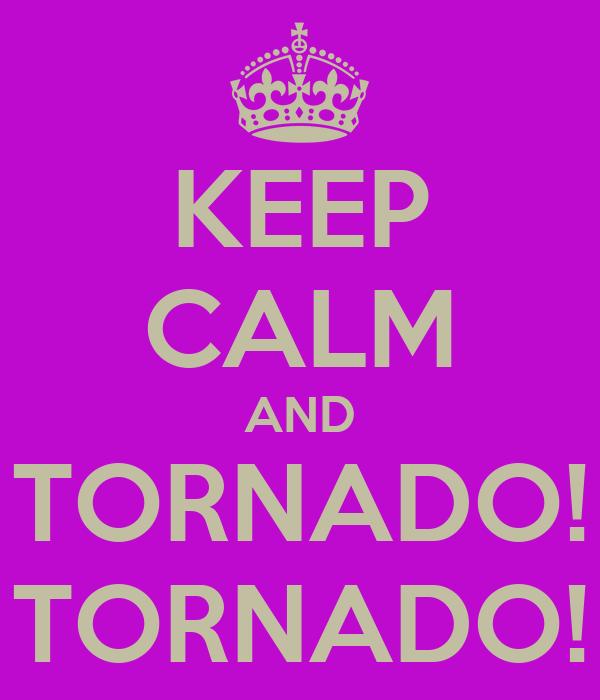 KEEP CALM AND TORNADO! TORNADO!