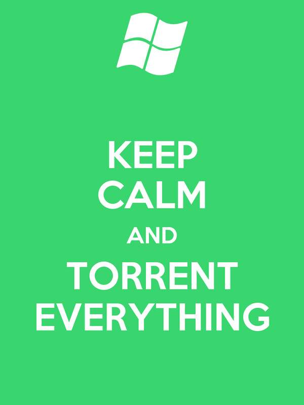 KEEP CALM AND TORRENT EVERYTHING
