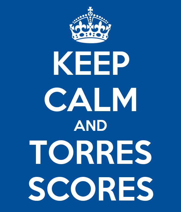 KEEP CALM AND TORRES SCORES