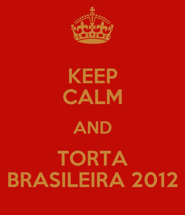 KEEP CALM AND TORTA BRASILEIRA 2012