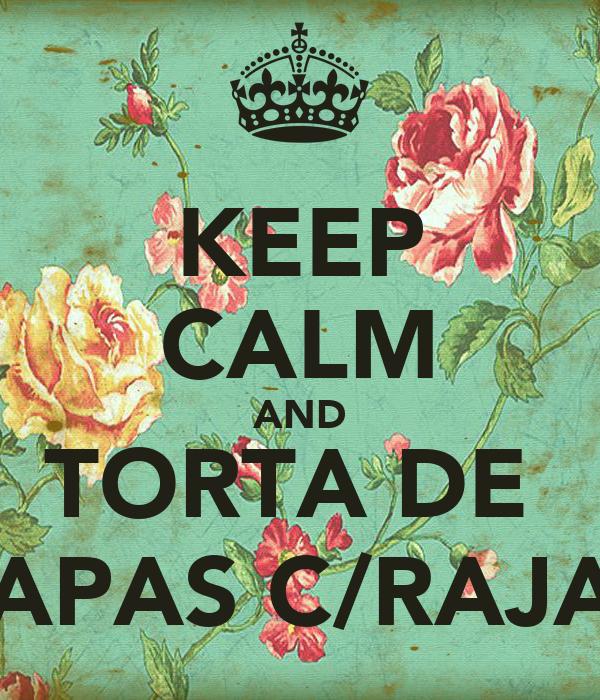 KEEP CALM AND TORTA DE  PAPAS C/RAJAS