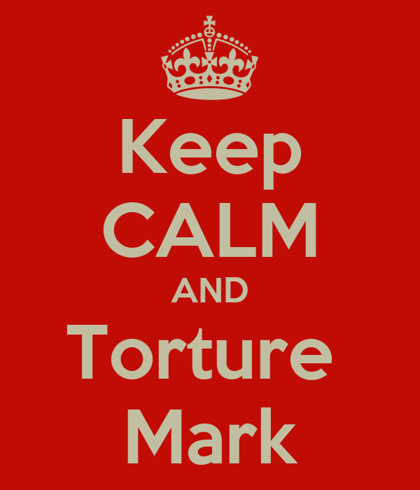Keep CALM AND Torture  Mark