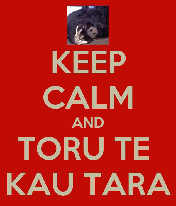 KEEP CALM AND TORU TE  KAU TARA
