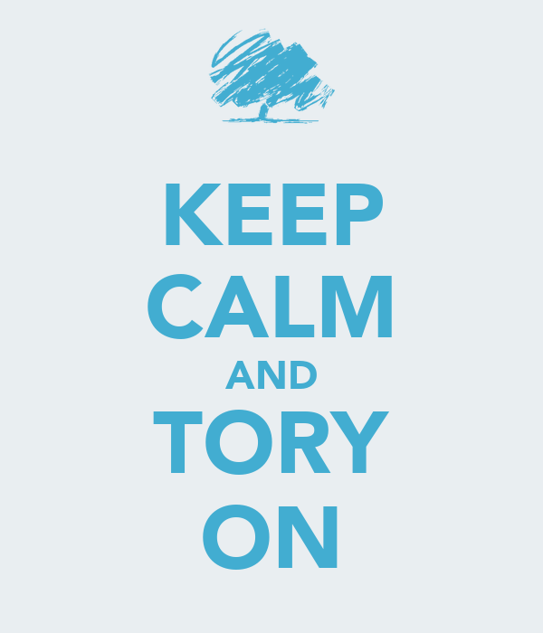 KEEP CALM AND TORY ON