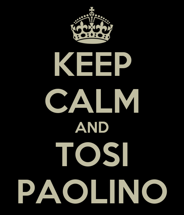KEEP CALM AND TOSI PAOLINO