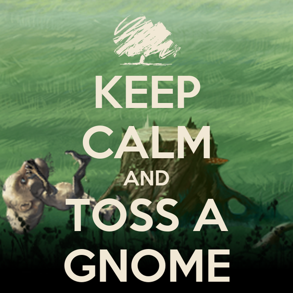 KEEP CALM AND TOSS A GNOME