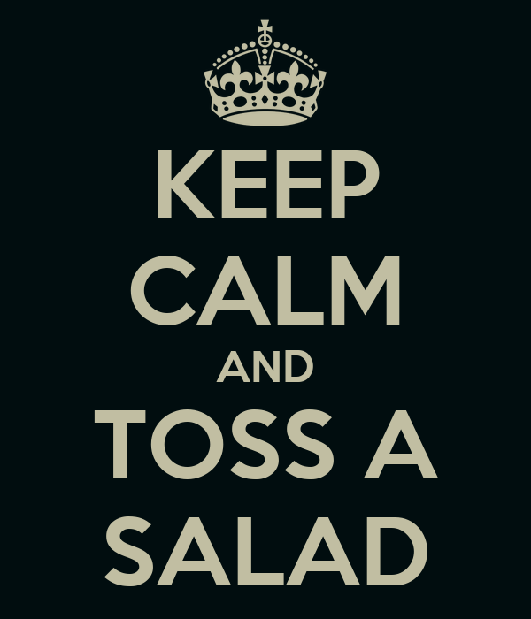 KEEP CALM AND TOSS A SALAD