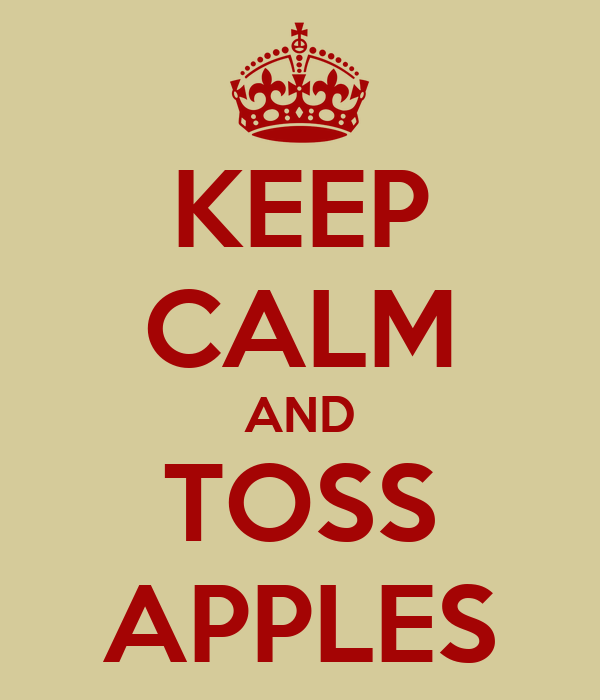 KEEP CALM AND TOSS APPLES