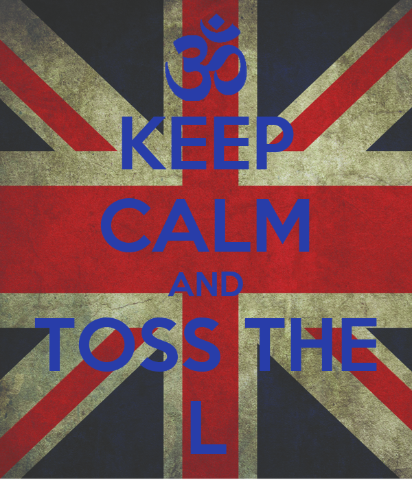 KEEP CALM AND TOSS THE L