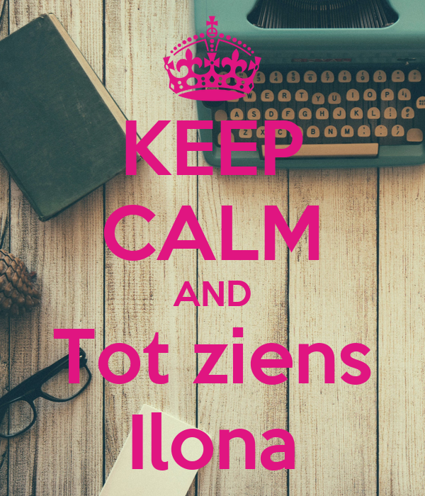 KEEP CALM AND Tot ziens Ilona