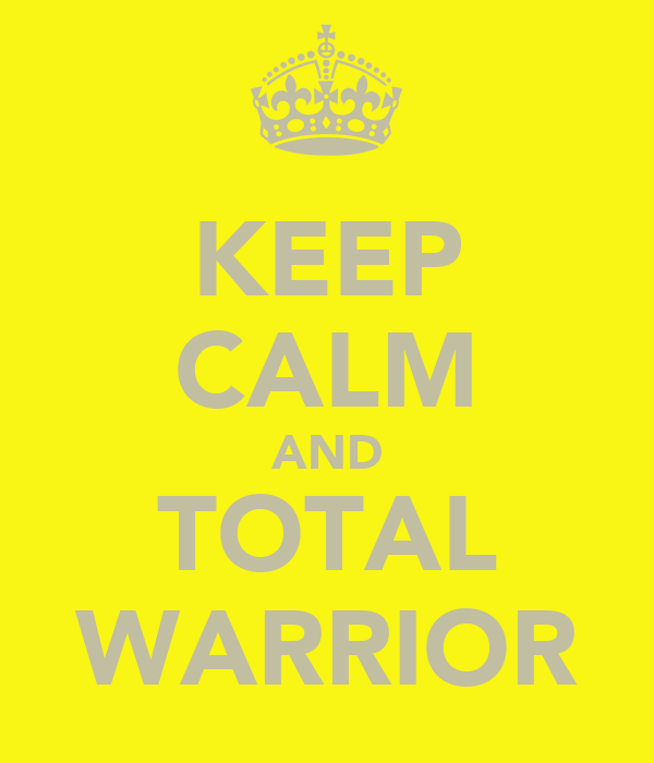 KEEP CALM AND TOTAL WARRIOR