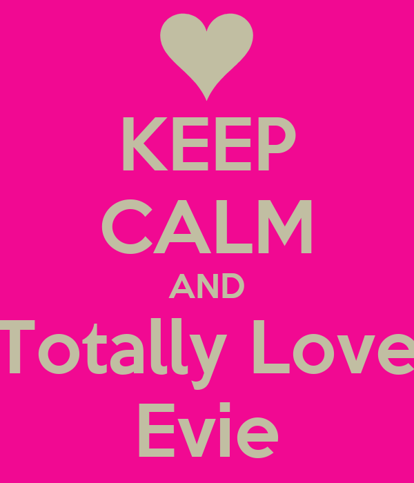 KEEP CALM AND Totally Love Evie