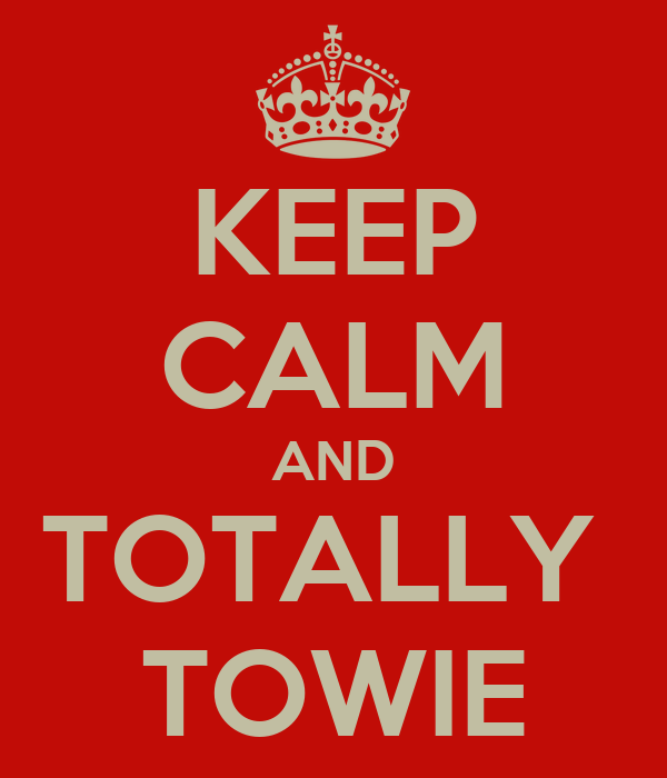 KEEP CALM AND TOTALLY  TOWIE