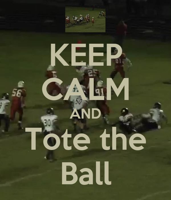 KEEP CALM AND Tote the Ball