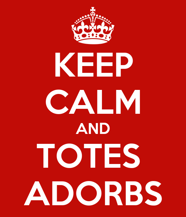 KEEP CALM AND TOTES  ADORBS