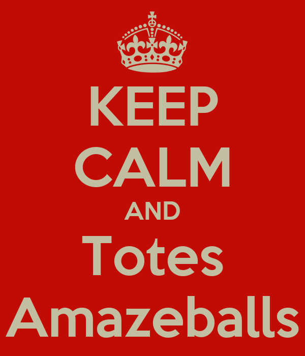 KEEP CALM AND Totes Amazeballs