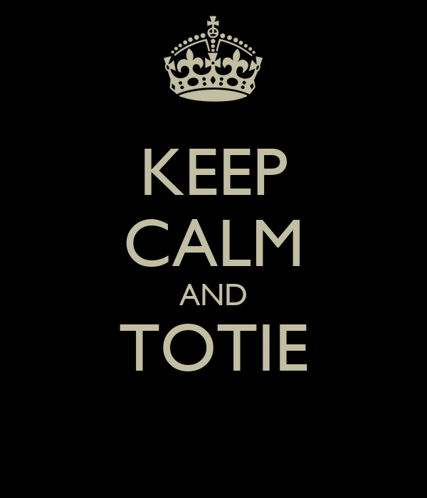KEEP CALM AND TOTIE